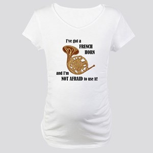 I've Got a French Horn Maternity T-Shirt